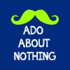 Mooch Ado About Nothing